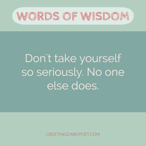 Words of wisdom - Don't take yourself too seriously saying image