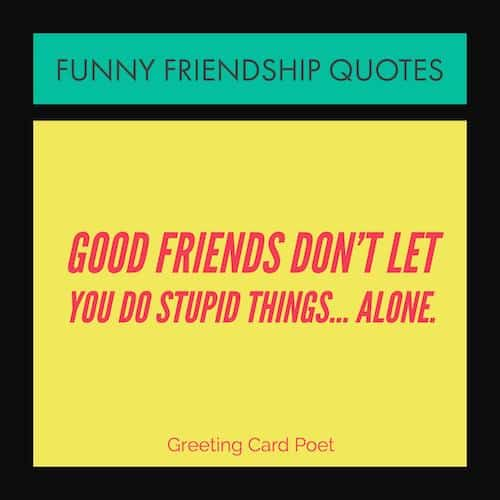 Very Funny Friendship Quotes For Your Favorite Friends Inspiration Funny Friendship Quotes