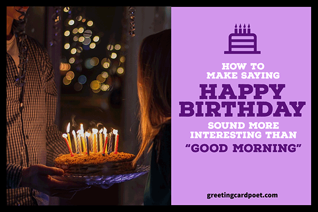 Make Saying Happy Birthday Sound More Interesting Than Good Morning