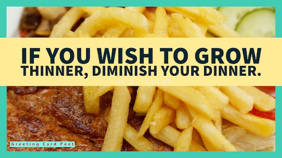 If you wish to grow thinner, diminish your dinner meme
