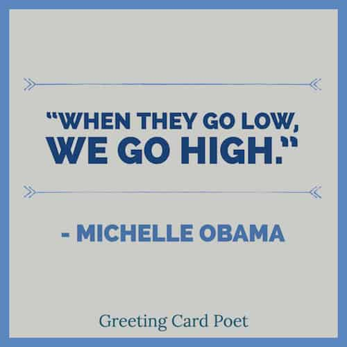When they go low, we go high Michelle Obama quote image