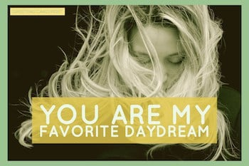 You-are-may-favorite-daydream-image