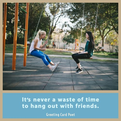 It's never a waste of time to hang out with friends image