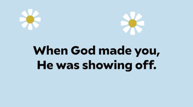 When God made you He was showing off - best pickup lines