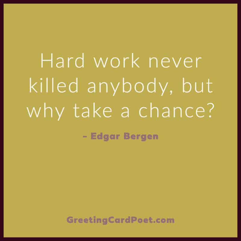 Hard work never killed anyone image