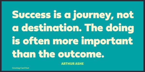 Success is a journey Arthur Ashe quotation