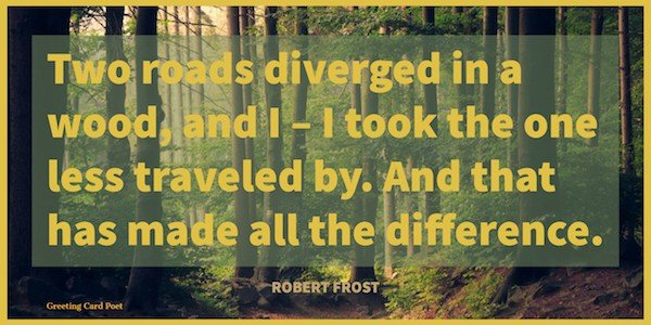 Robert Frost quote on two roads diverged
