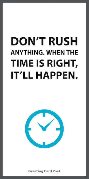 When the time is right, it will happen.