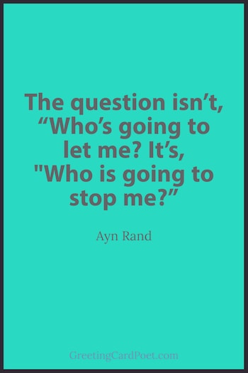 Who is going to stop me? Ayn Rand quotation