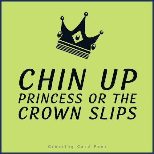 Chin up princess - sassy quotes