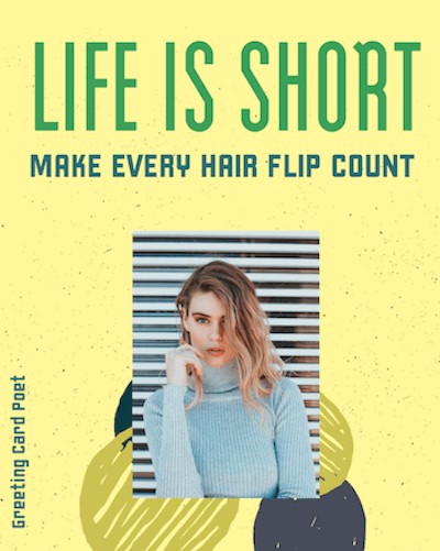 LIfe is short Make every hair flip count
