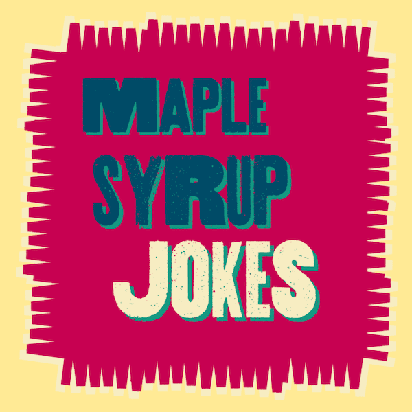 Maple Syrup Jokes
