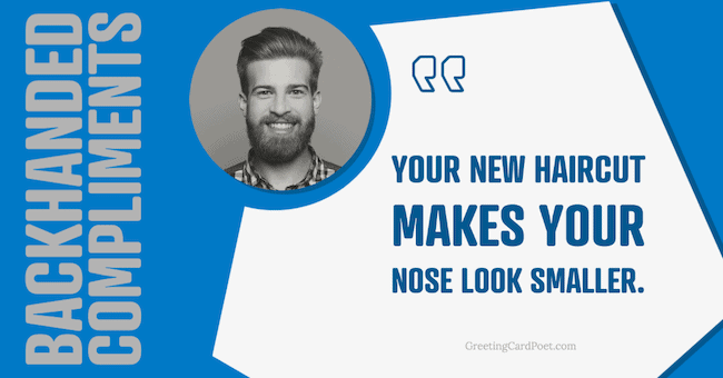 New haircut makes your nose look smaller - backhanded compliments
