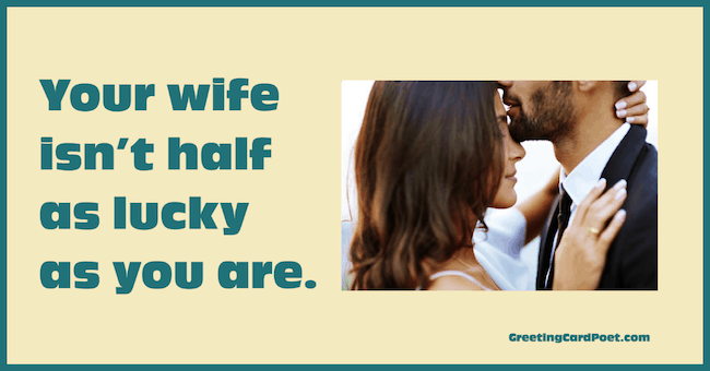 Your wife isn't half as lucky as you are - backhanded compliments