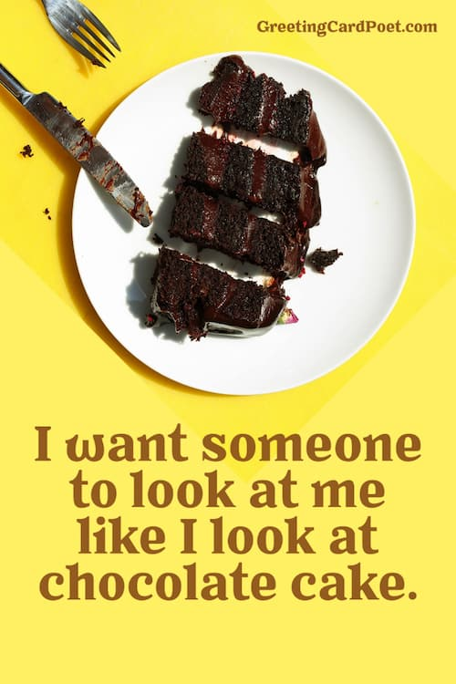 Look at me like I look at chocolate cake - cute quotes